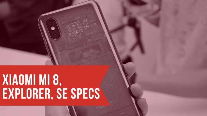 New Launch Xiaomi MI 8, Explorer Edition, MI 8 SE Full Specifications
